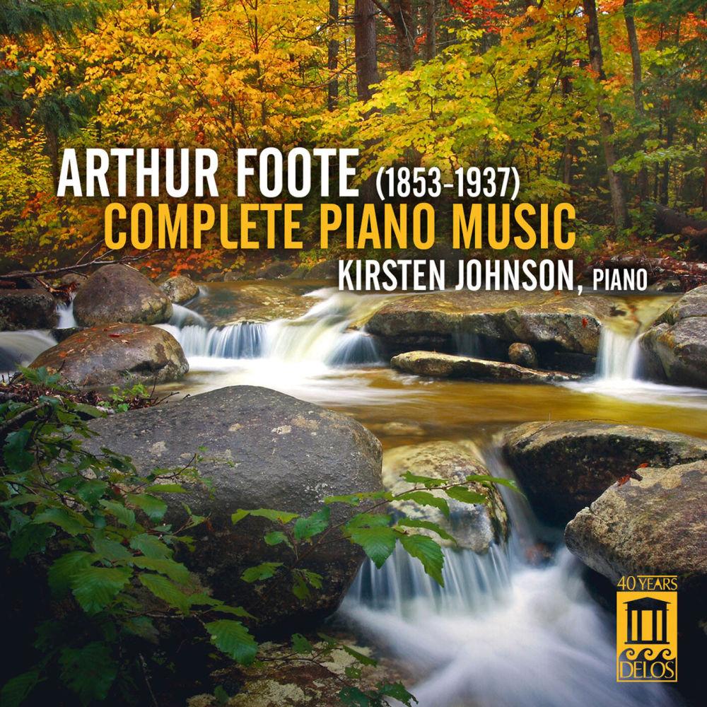 Arthur Foote: Complete Piano Music   Kirsten Johnson, piano