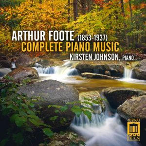 Arthur Foote: Complete Piano Music — Kirsten Johnson — Gramophone Review & Interview