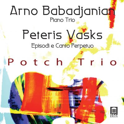 Babadjanian & Vasks: Piano Trios — Potch Trio