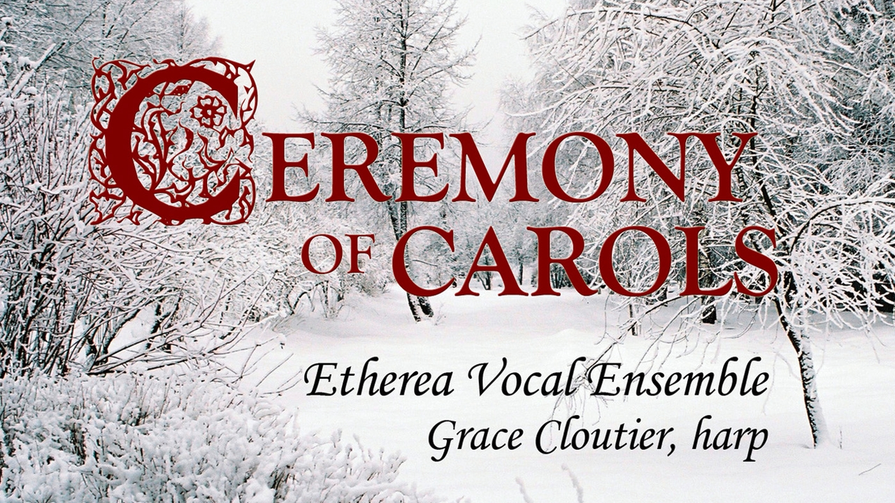 Etherea Vocal Ensemble - A Ceremony of Carols