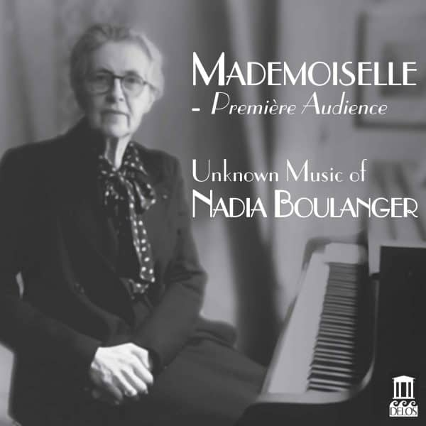 Mademoiselle - Première Audience: Unknown Music of Nadia Boulanger