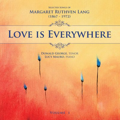 Love is Everywhere - Songs of Margaret Ruthven Lang, Vol. 1