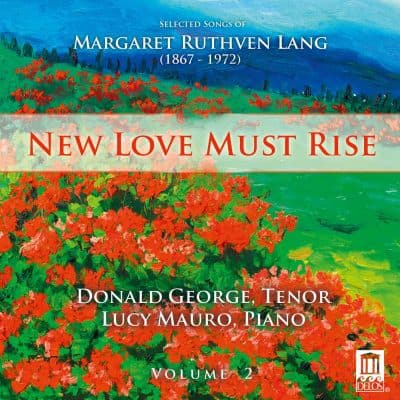 New Love Must Rise: Selected Songs of Margaret Ruthven Lang, Vol. II