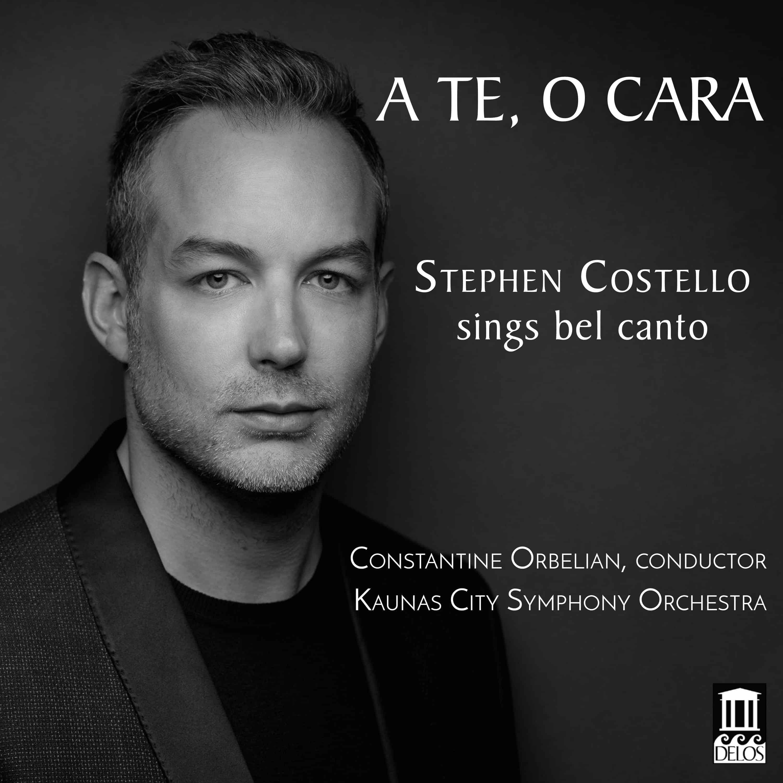 A Te, O Cara: Stephen Costello Sings Bel Canto