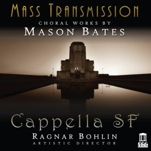 Mass Transmission: Choral Works by Mason Bates