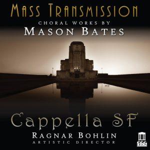 Mass Transmission: Choral Works by Mason Bates
