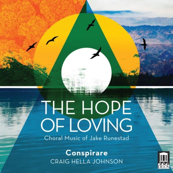 The Hope of Loving: Choral Works of Jake Runestad