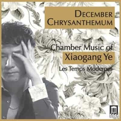 December Chrysanthemum: Chamber Music of Xiaogang Ye